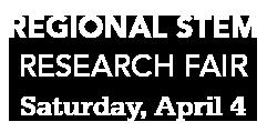 Regional Stem Research Fair Saturday, April 4